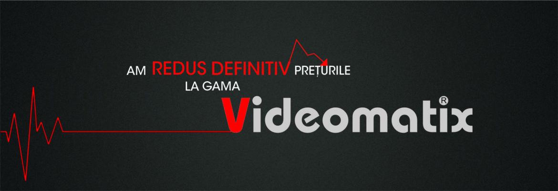 Preturi reduse Videomatix